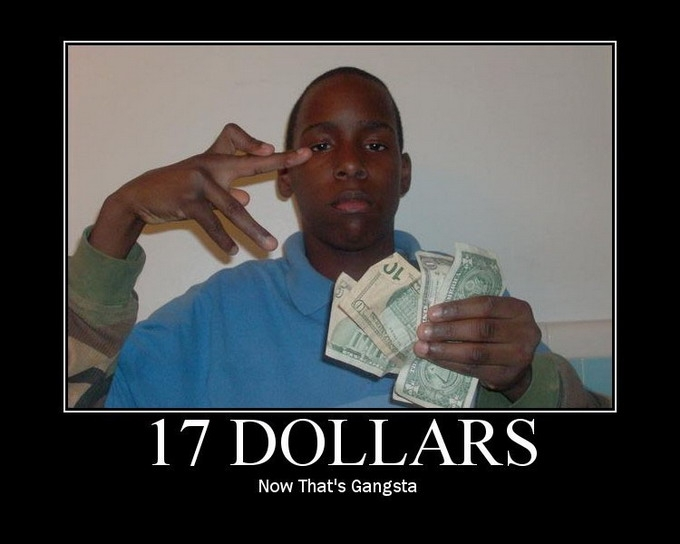 17 dollars. Now that's gangsta.