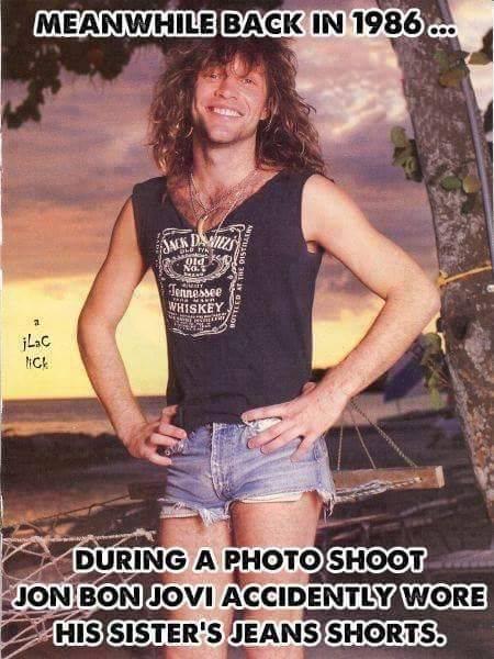 1980's flashback. Jon Bon Jovi in daisy dukes.