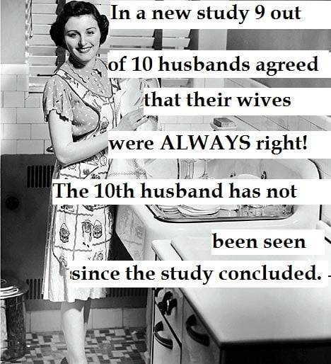 New study shows 9 out of 10 husbands agreed that their wives were always right.