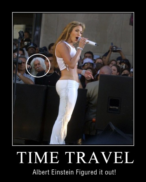 Albert Einstein figured out time travel and used it to look at J. Lo's ass.