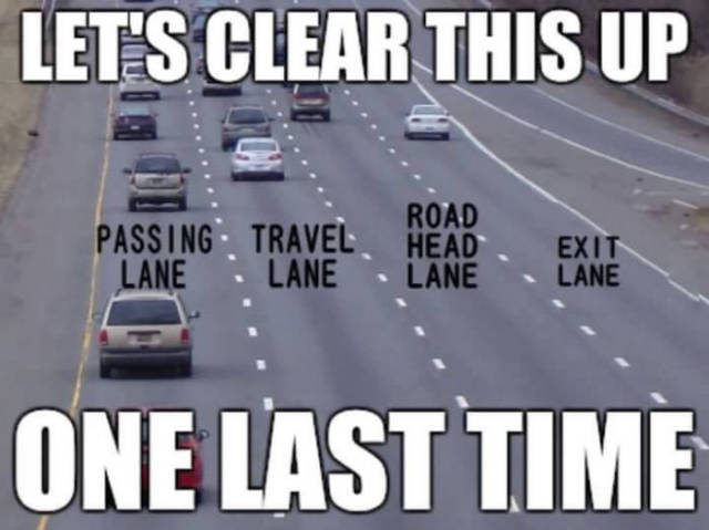 Always choose the proper lane when driving on the highway.