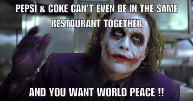 Pepsi, Coke, and world peace.