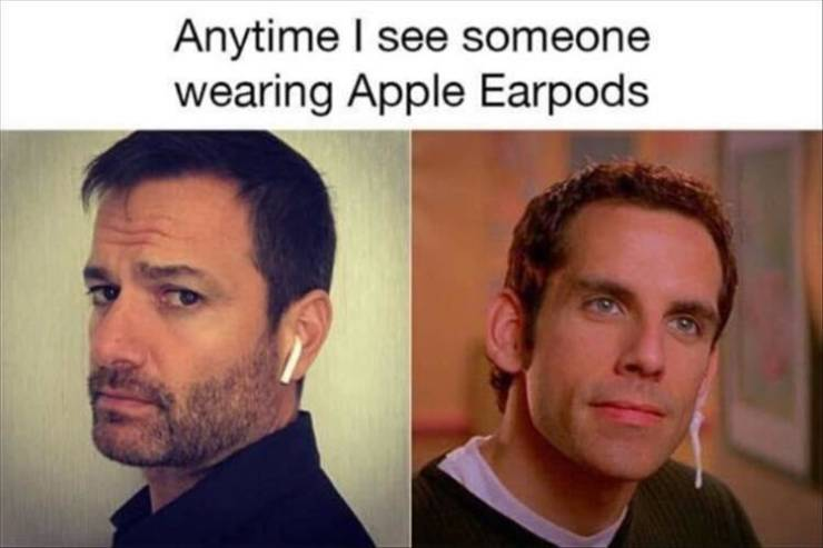 Anytime I see someone wearing Apple AirPods.