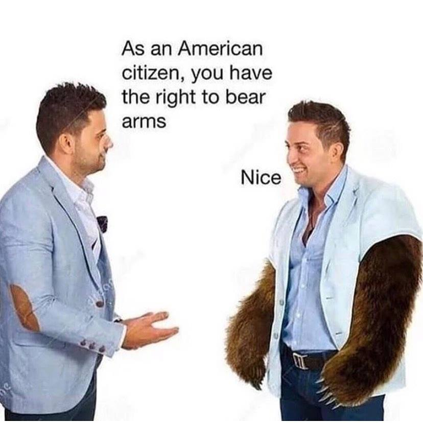 As an American citizen, you have the right to bear arms.