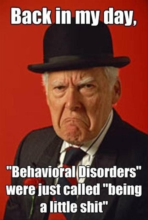 Back In The Day Behavioral Disorders Had a Much Simpler Meaning.