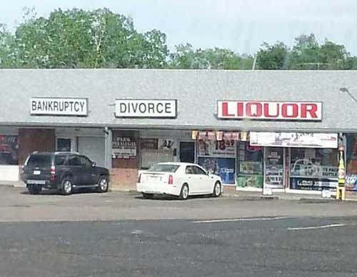 Bankruptcy, Divorce, and Liquor all in one convenient  location. What a money maker!