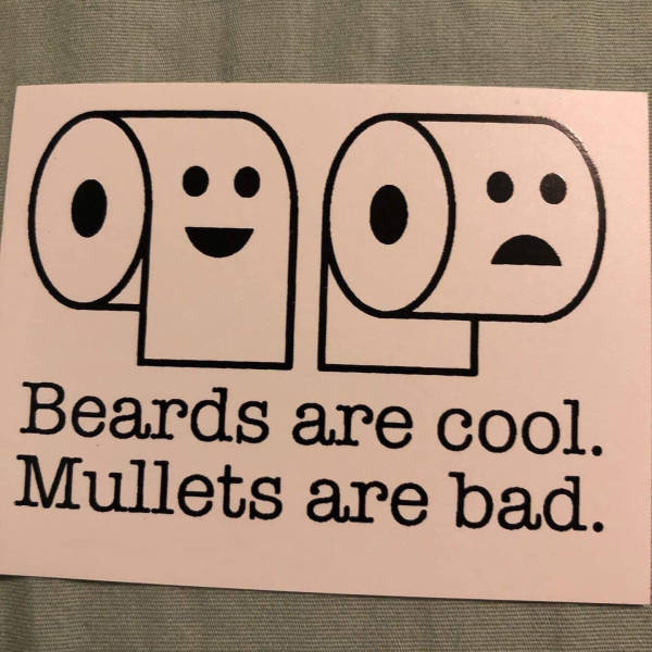 Beards are cool. Mullets are bad.