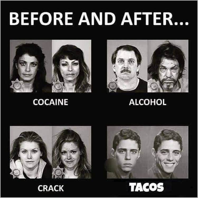 Before and After: Cocaine, Alcohol, Crack, Tacos.