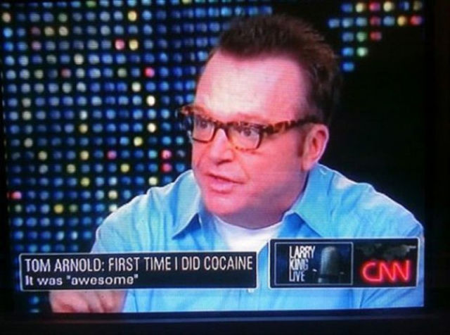 Tom Arnold: First time I did cocaine.