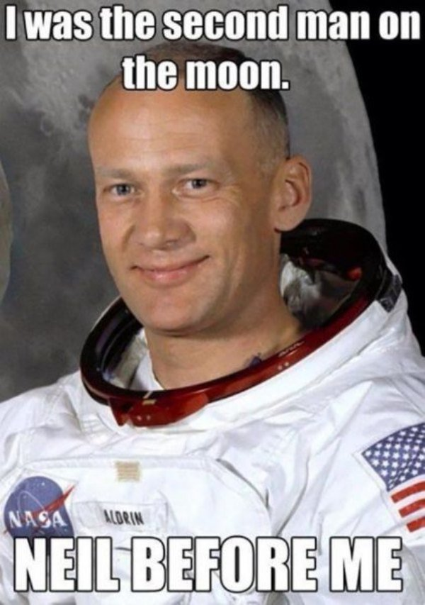 Buzz Aldrin was the second man ever to walk on the moon. Can you name the first?