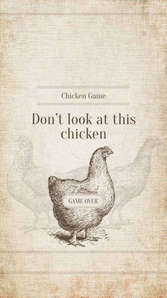 Chicken Game: Don't look at this chicken.
