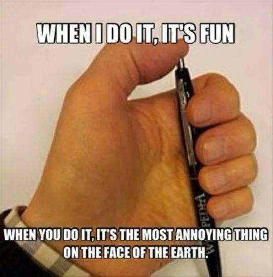 Clicking a pen is great fun, or very annoying.