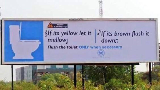 Conserve Water: If it's yellow let it mellow. If it's brown flush it down.