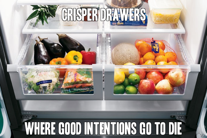 Crisper Drawers: Where good intentions go to die.