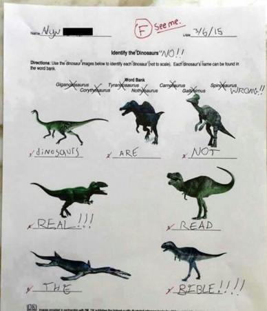 Dinosaurs are not real! Read the Bible! Teacher does not approve.