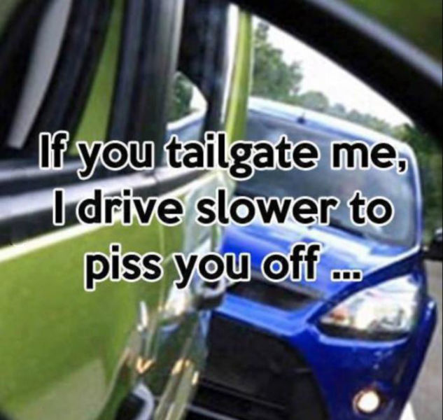 Do  you slow down when being tailgated?