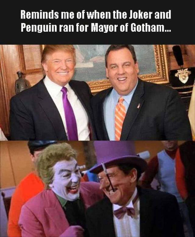 Donald Trump and Chris Christie remind me of when the Joker and Penguin ran for mayor of Gotham.