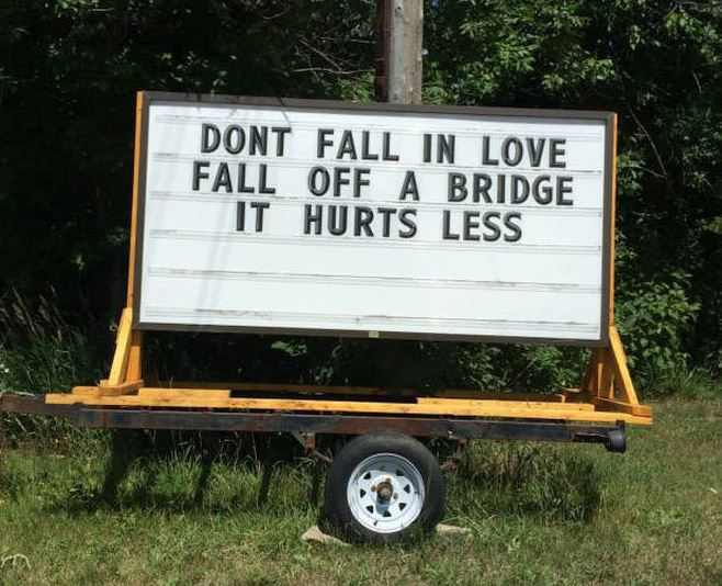 Don't fall in love, fall off a bridge.
