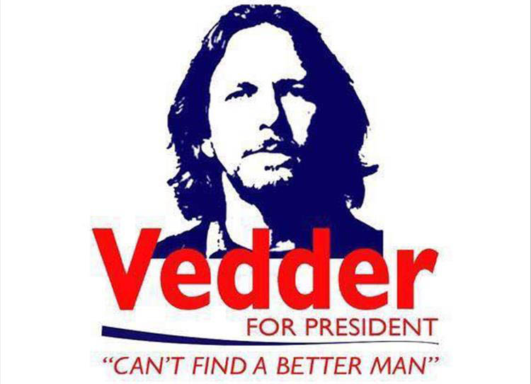 Eddie Vedder for President.