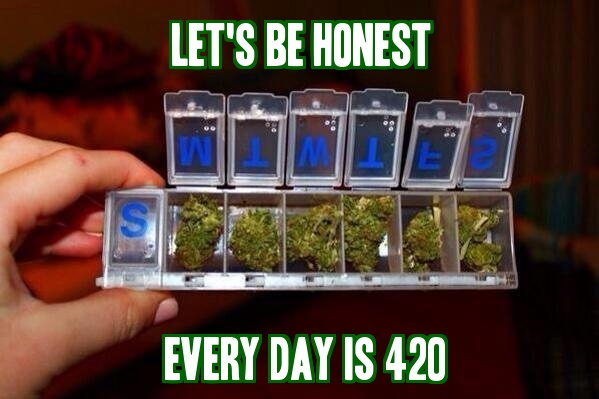 Every day is 420.