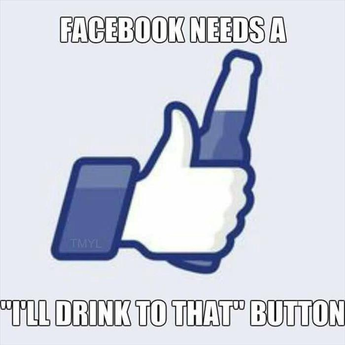 Facebook needs a 'I'll drink to that' button.