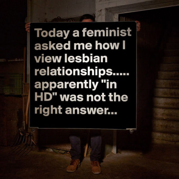 Feminist asked him how he views lesbian relationships.