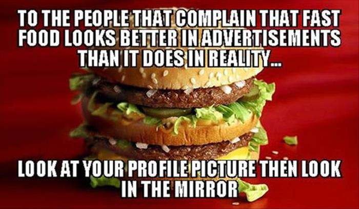 For those who complain that fast food looks better in ads than in real life.