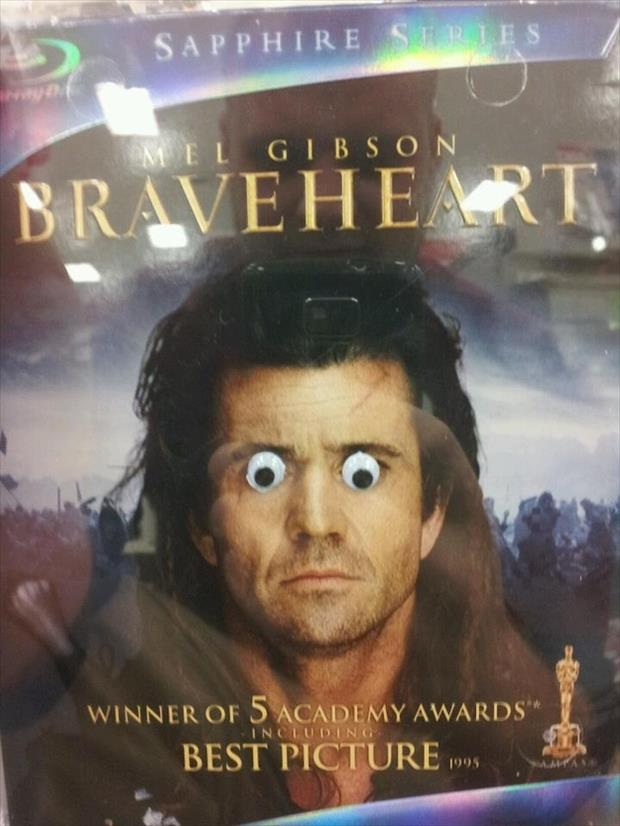 Braveheart looks like one crazy SOB with googly eyes.