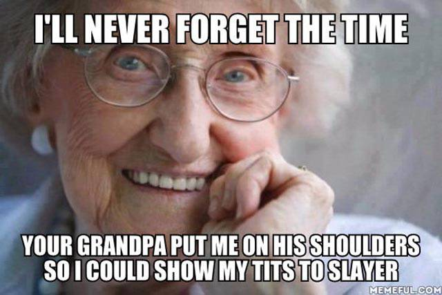 Grandma loves Slayer.