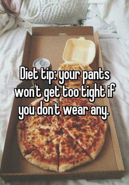 Great diet tip. Lose the pants.