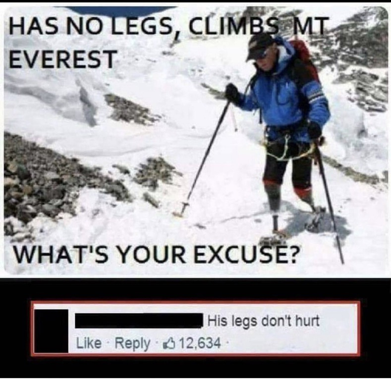 He has no legs and climbs Mount Everest. What's your excuse?