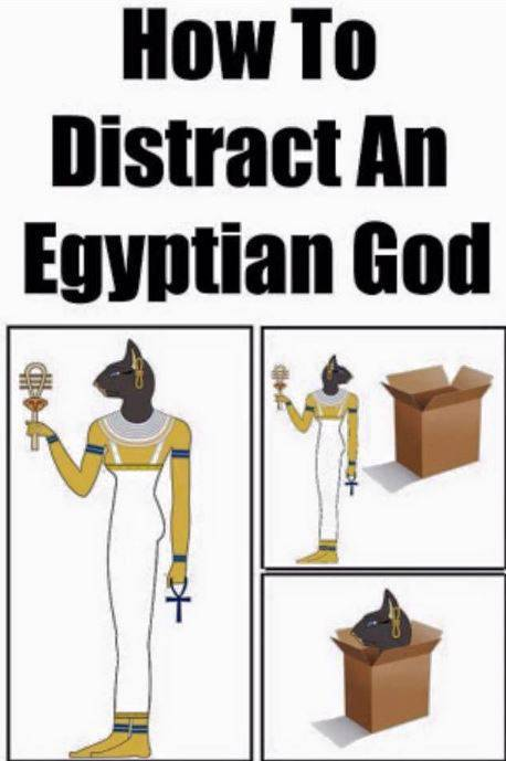 How to distract an Egyptian God.