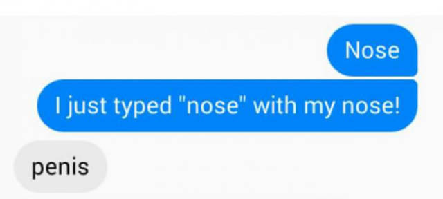 I just typed 'nose' with my nose.
