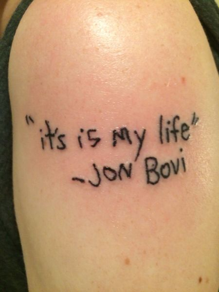 I am sure Jon Bon Jovi would not be very impressed with this Jon Bovi character or this tattoo.