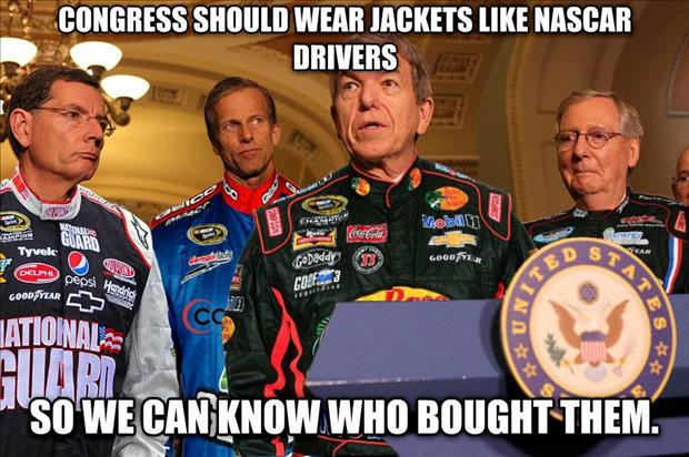 Politicians should wear jackets like Nascar drivers, so we could tell who bought and paid for them.