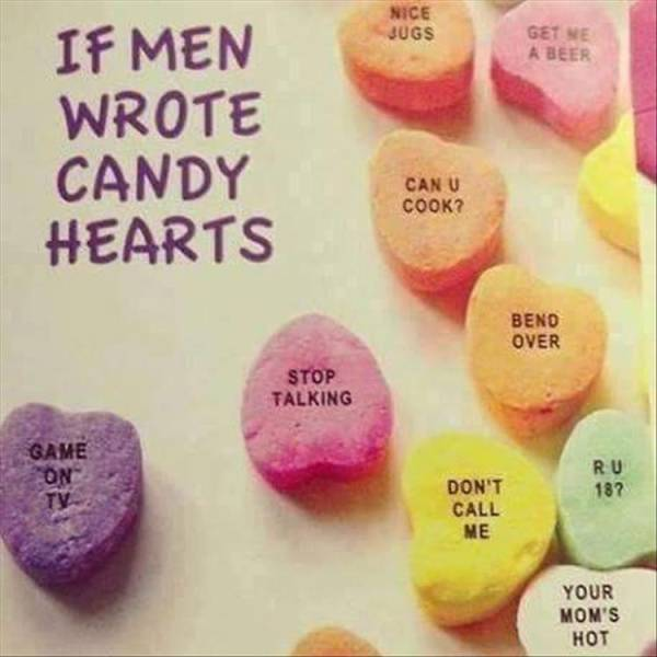 If men wrote candy hearts.