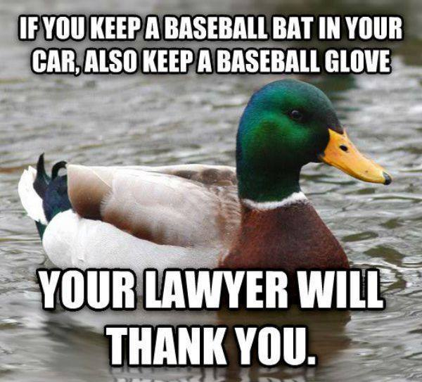 If you keep a baseball bat in your car, also keep a baseball glove.