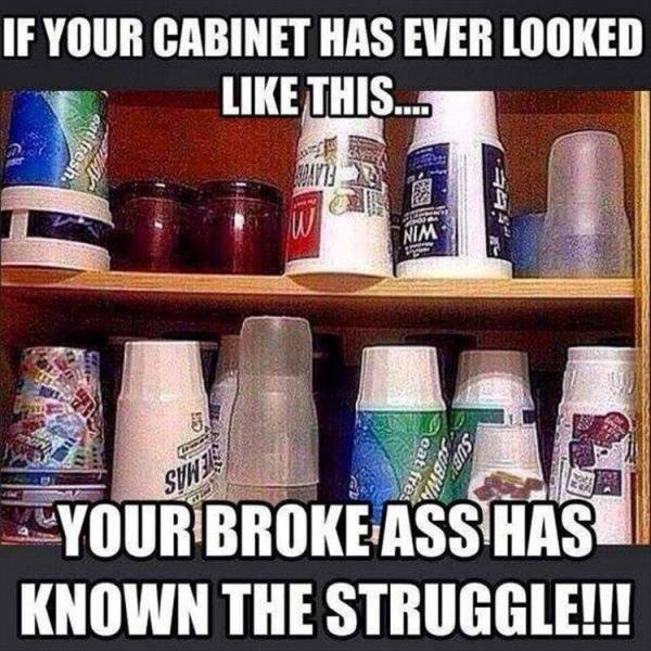 If your cabinet has ever looked like this, your broke ass has known the struggle.