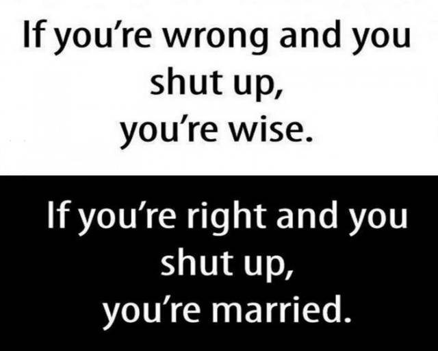 If you're wrong and you shut up, you're wise...