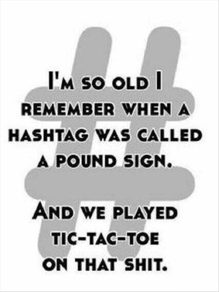I'm so old I remember when a hashtag was called a pound sign.