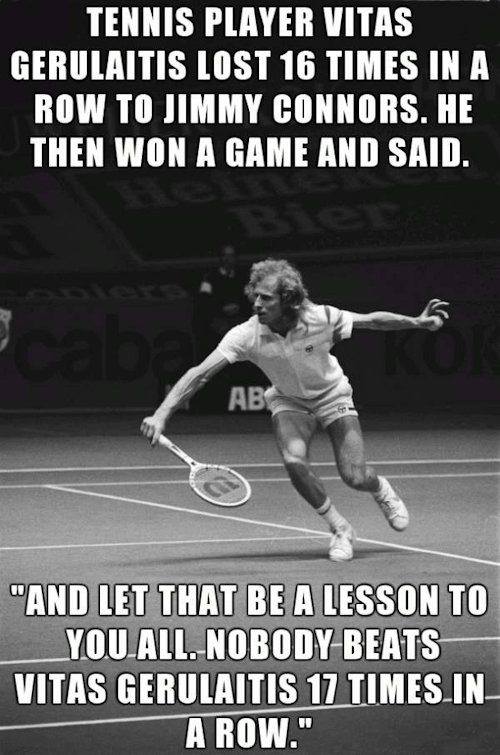 Inspirational quote by tennis player Vitas Gerulaitis after beating Jimmy Connors.