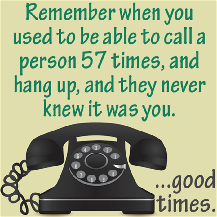 Good times were to be had before caller ID ruined everything.