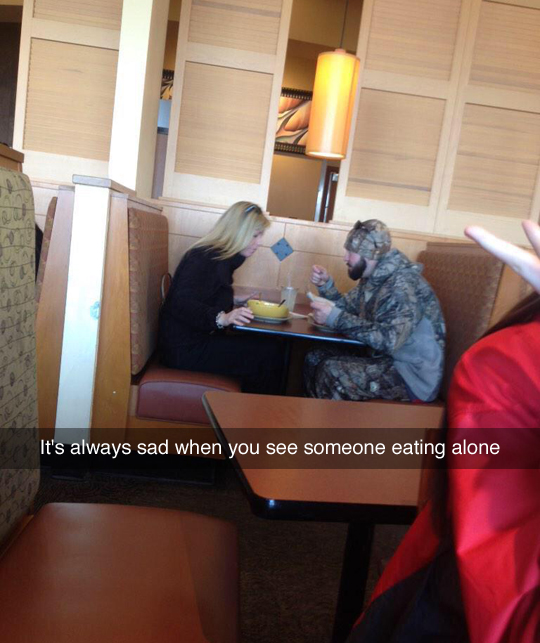 It's always sad when you see someone eating alone.