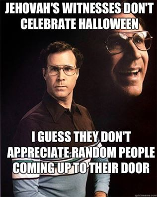 Jehovah's Witnesses Don't Celebrate Halloween.