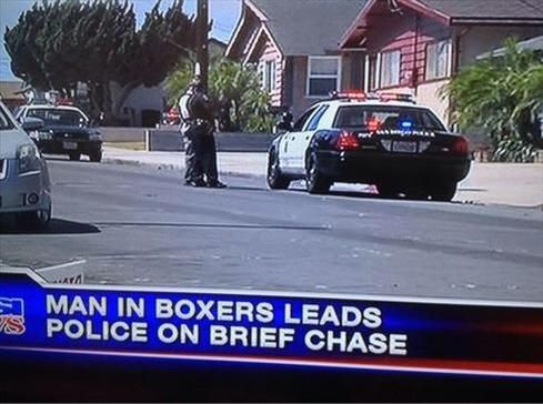 Man in boxers leads police on brief chase.