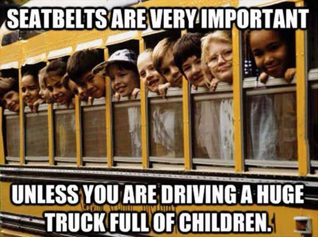 Many states will give you a ticket if you are not wearing your seatbelt while driving a car but school buses don't even have seatbelts.