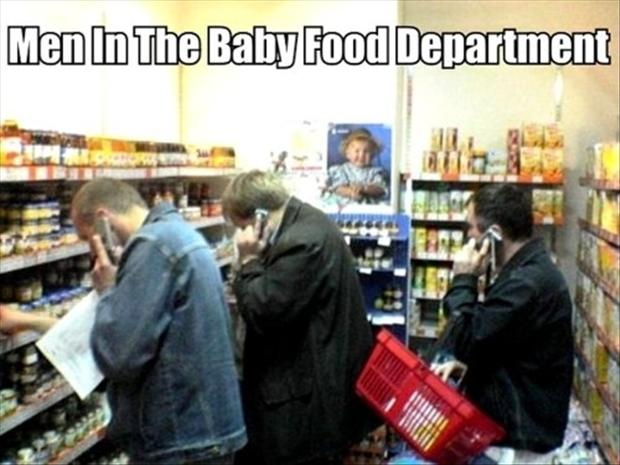 Men In The Baby Food Department Are Like Deer Caught In The Headlights.