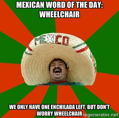 Mexican word of the day is wheelchair.