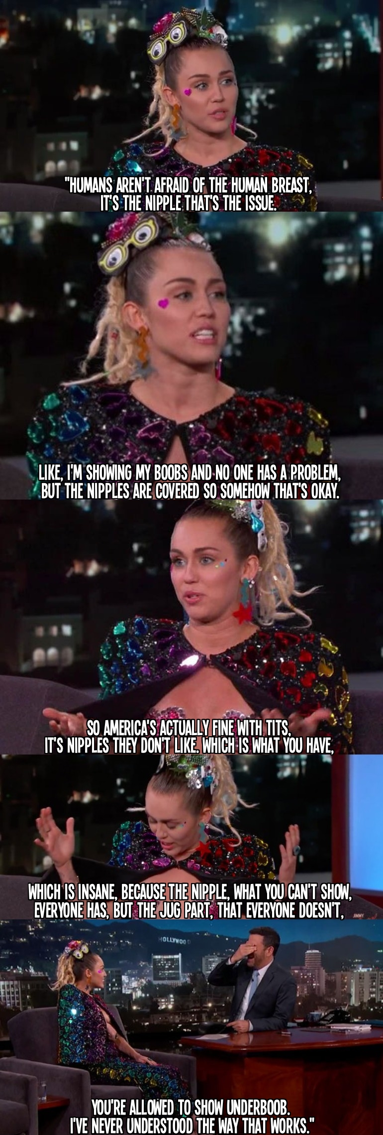 Miley Cyrus explains that humans aren't afraid of breasts, it's the nipple that's the issue.