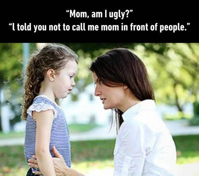 Mom, am I ugly?